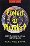 Shiva, Vandana: Protect or Plunder?: Understanding Intellectual Property Rights (Global Issues)