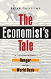 Peter Griffiths: The Economist's Tale: A Consultant Encounters Hunger and the World Bank