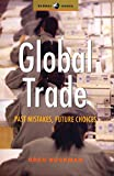 Buckman, Greg: Global Trade : Past Mistakes, Future Choices