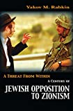 Rabkin, Yakov M.: A Threat from Within: A Century of Jewish Opposition to Zionism