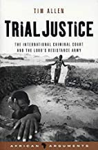 Trial Justice: The International Criminal…