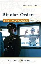 Bipolar Orders: The Two Koreas Since 1989…