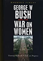 George W. Bush and the War on Women: Turning…