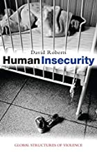 Human Insecurity: Global Structures of…