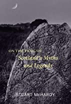 On the Trail of Scotland's Myths and…