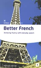 Better French: Achieve Fluency in Everyday…