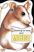 Getting to Know Your Mouse by Gill Page