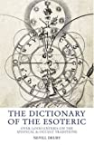 Drury, Nevill: The Dictionary Of The Esoteric: Over 3,000 Entries On The Mystical And Occult Traditions