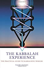The Kabbalah Experience: The Practical Guide…