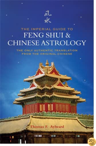 TThe Imperial Guide to Feng Shui & Chinese Astrology: The Only Authentic Translation from the Original Chinese