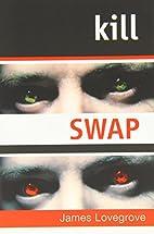 Kill Swap by James Lovegrove