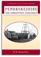 Pembrokeshire the Forgotten Coalfield by…