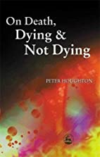 On Death, Dying and Not Dying by Peter…