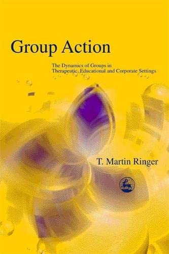 group-action-the-dynamics-of-groups-in-therapeutic-educational-and-corporate-settings-international-library-of-group-analysis-19