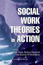 Social Work Theories In Action by Mary Nash