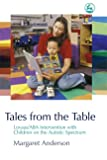 Anderson, Margaret: Tales from the Table: Lovaas/ABA Intervention With Children on the Autistic Spectrum