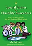 Leicester, Mal: Special Stories for Disability Awareness: Stories and Activities for Teachers, Parents and Professionals