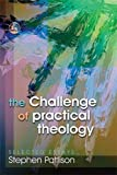 Stephen Pattison: The Challenge of Practical Theology: Selected Essays