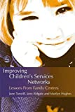 Tunstill, Jane: Improving Children's Services Networks: Lessons from Family Centres