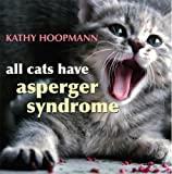 Hoopmann, Kathy: All Cats Have Asperger Syndrome
