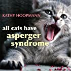 All Cats Have Asperger Syndrome by Kathy…