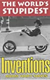 Hart-Davis, Adam: The World's Stupidest Inventions (The World's Stupidest S.)