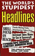 The world's stupidest headlines by Robert…