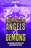 Cox, Simon: Illuminating Angels And Demons: The Unauthorized Guide to the Facts Behind the Fiction