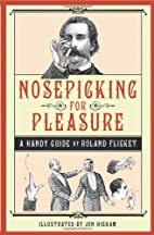 Nosepicking for Pleasure: A Handy Guide by…