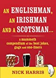 Harris, Nick: An Englishman, an Irishman and a Scotsman: A Mammoth Compendium of the Best Jokes, Gags and One-liners