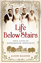 Life Below Stairs: True Lives of Edwardian…