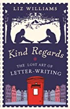 Kind Regards: The Lost Art of Letter-Writing…
