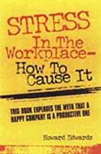 Stress in the Workplace: How to Cause It by…