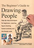 Monahan, Patricia: The Beginner's Guide to Drawing People: Step-by-Step Techniques for Beginners, Covering Figure Drawing, Human Anatomy and the Female Nude