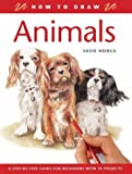 Hodge, Susie: How to Draw Animals: A Step-By-Step Guide for Beginners With 10 Projects