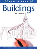 Sidaway, Ian: How to Draw Buildings: A Step-By-Step Guide for Beginners with 10 Projects