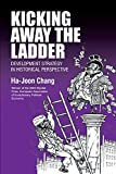 Chang, Ha-Joon: Kicking Away the Ladder: Development Strategy in Historical Perspective