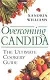 Williams, Xandria: Overcoming Candida: The Ultimate Cookery Guide
