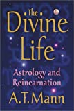Mann, A. T.: The Divine Life: Astrology and Reincarnation