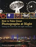 Newman, Richard: How to Take Great Photographs at Night: Carefully Structured Assignments to Help Improve Your Technique