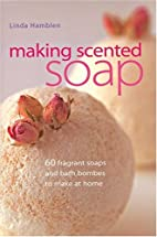 Making Scented Soap: 60 Fragrant Soaps and…