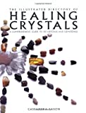 Eason, Cassandra: The Illustrated Directory of Healing Crystals: A Comprehensive Guide to 150 Crystals and Gemstones
