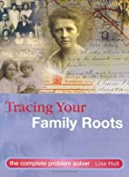 Tracing Your Family Roots by Lise Hull