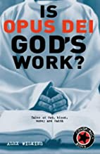 What is Opus Dei?: Tales of God, Blood,…