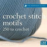 Knight, Erika: Crochet Stitch Motifs: 250 to Crochet (The Harmony Guides)