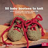Mellor, Zoe: 50 Baby Bootees to Knit: Little Bootees and Snuggly Socks for Newborn to Nine Months (Complete Craft Series)