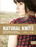 Ellison, Jane: Natural Knits: 25 Unique Designs in Sumptuous Alpaca, Llama, Merino Wool and Silk