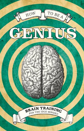 how-to-be-a-genius-brain-training-for-the-idle-minded