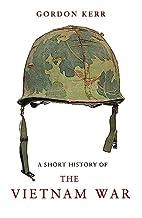A Short History of the Vietnam War by Gordon…