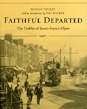 Hickey, Des: Faithful Departed: The Dublin Of James Joyce&#39;s Ulysses